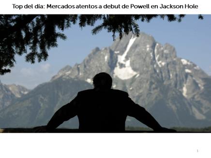 Top del día: Mercados atentos a debut de Powell en JacksonHole