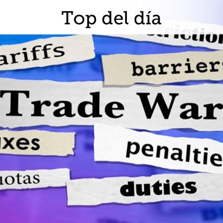 Top del día: Se cumple amenaza y se incrementan aranceles a importacioneschinas